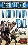 A Cold Hard Trail, Robert J. Conley, 0312978634
