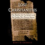 Lost Christianities: The Battles of Scripture and the Faiths We Never Knew | Bart D. Ehrman
