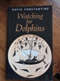 Watching for Dolphins, David Constantine, 0906427541