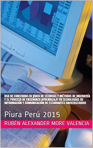 Uso de contenido en vídeo de técnicas y métodos de ingeniería  y el proceso de enseñanza aprendizaje en tecnologías de  información y comunicación de estudiantes ... : Piura Perú 2015 (Spanish Edition)