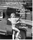 img - for Hard Times in Houston: or Lady Godiva Plans a Heist book / textbook / text book