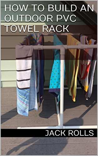 How to Build an Outdoor PVC Towel Rack by [Rolls, Jack]