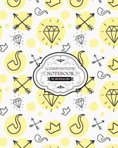 "Composition Notebook Dreamcatcher: Little Glow Diamond Seamless Large College Ruled Writer's Notebook (8""x10"") - Perfect Bound (Composition Notebook Ruled) (Volume 2) pdf epub"
