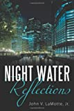 Night Water Reflections, John V. Lamotte, 1452067260