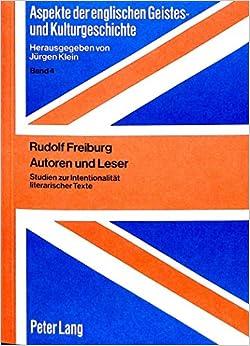 Autoren Und Leser: Studien Zur Intentionalitaet Literarischer Texte (Aspekte Der Englischen Geistes- Und Kulturgeschichte / Aspec)