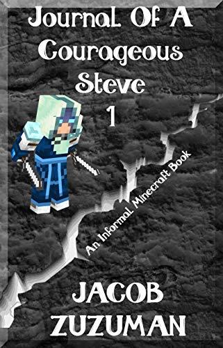 Journal of a Courageous Steve (Book 1): An Informal Minecraft Book (English Version) -
