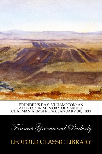 Download Founder's Day at Hampton: An Address in Memory of Samuel Chapman Armstrong. January 30, 1898 ebook