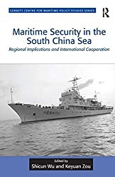 Maritime Security in the South China Sea: Regional Implications and International Cooperation (Corbett Centre for Maritime Policy Studies Series)