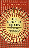 The New Silk Roads: The Present And Future Of The