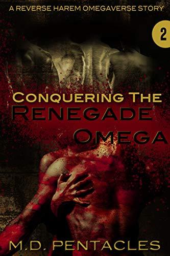 Conquering the Renegade Omega: A Reverse Harem Omegaverse Scifi Dark Romance (The Hunt Book 2)