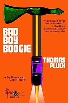 Download for free Bad Boy Boogie: A Jay Desmarteaux Crime Thriller