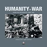 Humanity in War: Frontline Photography Since 1860
