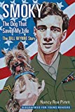 Smoky, the Dog That Saved My Life: The Bill Wynne Story (Biographies for Young Readers)