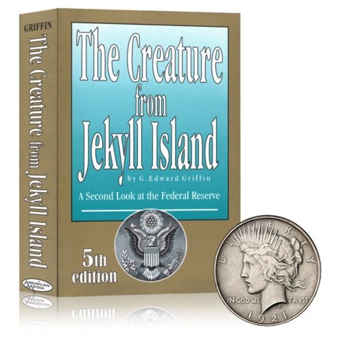 The Creature From Jekyll Island: A Second Look At the Federal Reserve with Free Silver Dollar