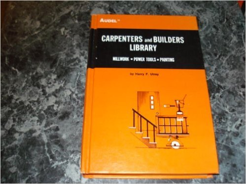 Carpenters and Builders Library: Book # Millwork, Power Tools & Painting