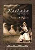 img - for Kathaka: The Tradition Fusion and Diffusion by Ranjana Srivastava (2008-09-30) book / textbook / text book