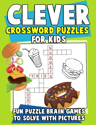 Download Clever Crossword Puzzles for Kids: Fun Puzzle Brain Games to Solve with Pictures: An Educational Activity Book Filled with Amazing Crosswords - Hours of Fun! pdf