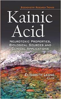 KAINIC ACID NEUROTOXIC PROPERTIES BI (Biochemistry Research Trends)