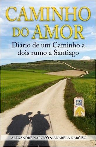 Caminho do Amor: Diário de um Caminho a dois rumo a Santiago (Portuguese Edition): Alexandre Narciso, Anabela Narciso: 9781503142220: Amazon.com: Books