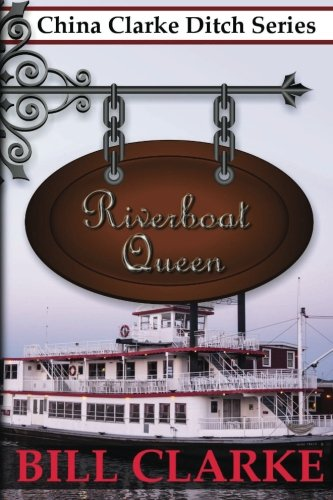 Riverboat Queen (China Clarke Ditch Series) (Volume 1) - Queen Riverboat