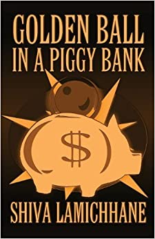 Book Golden Ball in a Piggy Bank by Lamichhane, Shiva (2012)