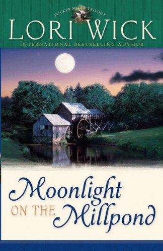 Moonlight on the Millpond (Tucker Mills Trilogy Book 1) by [Wick, Lori]
