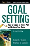 Goal Setting: How to Create an Action Plan and Achieve Your Goals (Worksmart Series)