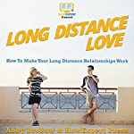 Long Distance Love: How to Make Your Long Distance Relationships Work | HowExpert Press,Abby Brokaw