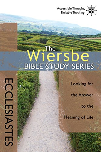 The Wiersbe Bible Study Series: Ecclesiastes: Looking for the Answer to the Meaning of Life by [Wiersbe, Warren W.]