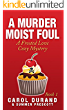 A Murder Moist Foul: A Frosted Love Cozy Mystery- Book 1 (A Frosted Love Cozy Mysteries)