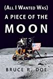 img - for (All I Wanted Was) A Piece of the Moon book / textbook / text book