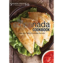 The Empanada Cookbook: Easy and Delicious Empanada Recipes!