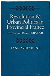 Revolution and Urban Politics in Provincial France: Troyes and Reims, 1786-1790
