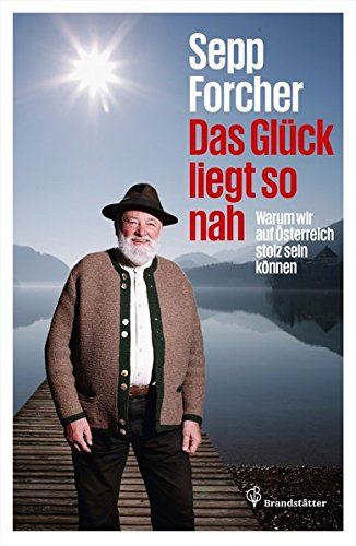 Das Glück liegt so nah - Warum wir auf Österreich stolz sein können
