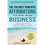 Affirmation | The 100 Most Powerful Affirmations for Home Based Business | 2 Amazing Affirmative Bonus Books Included for Success & Investing: Create an Inner Environment to Get Moving, and Live With Financial Freedom
