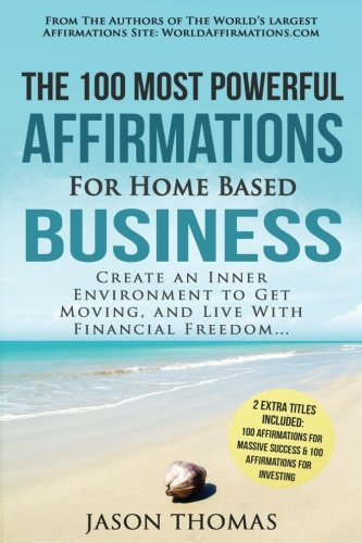 Affirmation | The 100 Most Powerful Affirmations for Home Based Business | 2 Amazing Affirmative Bonus Books Included for Success & Investing Create ... and Live With Financial Freedom (Volume 42) [Thomas, Jason] (Tapa Blanda)