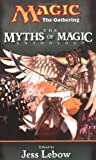 The Myths of Magic: A Magic: The Gathering Anthology
