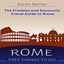 Rome: Free Things to Do - the Freebies and Discounts Travel Guide to Rome | Livre audio Auteur(s) : Sarah Retter Narrateur(s) : Ilja Rosendahl