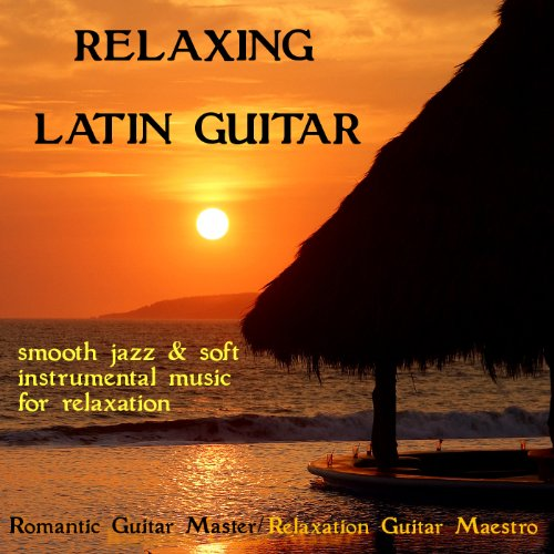Smooth Instrumental Music By Music Themes: Relaxing Latin Guitar: Smooth Jazz & Soft Instrumental