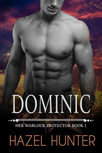 Dominic (Book 1 of Her Warlock Protector): A Steamy Paranormal Romance by [Hunter, Hazel]