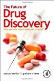 The Future of Drug Discovery: Who Decides Which Diseases to Treat?, Tamas Bartfai, Graham V. Lees, 0124071805