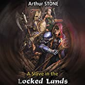 A Slave in the Locked Lands: LitRPG | Arthur Stone, Mikhail Yagupov (translator)