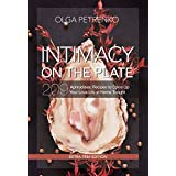 Intimacy On The Plate (Extra Trim Edition): 209 Aphrodisiac Recipes to Spice Up Your Love Life at Home Tonight