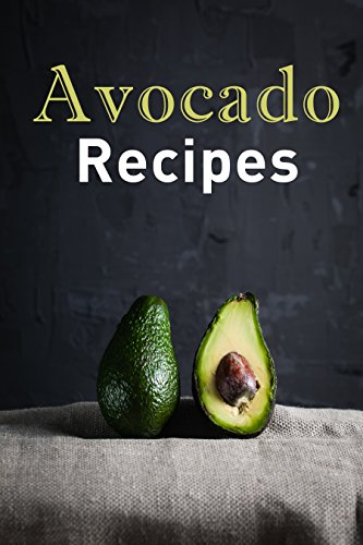 Avocado Recipes: Over 50 Amazing Recipes Where the Avocado is the Star of the Show by [Schwartz, Samantha]