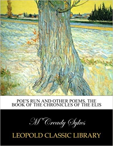 Poe's run and other poems. The book of the chronicles of the Elis