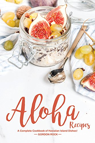 Aloha Recipes: A Complete Cookbook of Hawaiian Island Dishes! by Gordon Rock