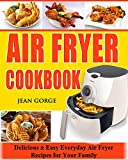Air Fryer Cookbook: Delicious & Easy Everyday Air Fryer Recipes For Your Family