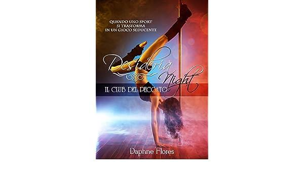 Desideria Night: Il club del peccato (Italian Edition) - Kindle edition by Daphne Flores, Le muse Grafica. Literature & Fiction Kindle eBooks @ Amazon.com.