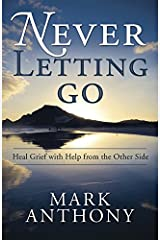 Never Letting Go: Heal Grief with Help from the Other Side Kindle Edition