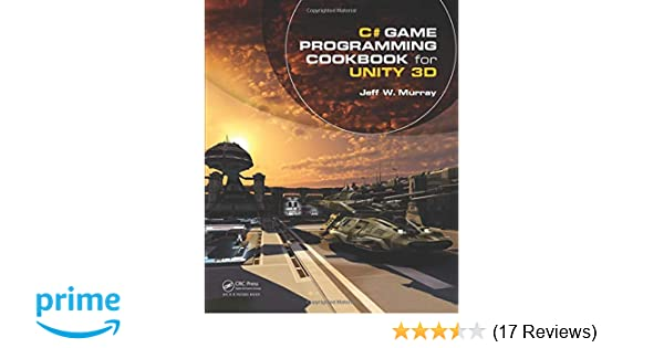 C# Game Programming Cookbook for Unity 3D: Jeff W  Murray